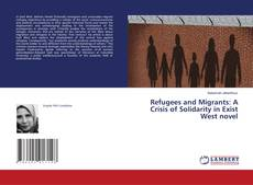 Bookcover of Refugees and Migrants: A Crisis of Solidarity in Exist West novel