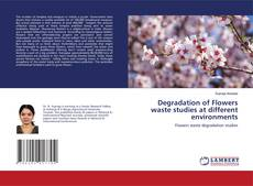 Bookcover of Degradation of Flowers waste studies at different environments