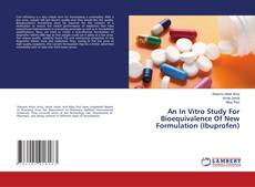 Bookcover of An In Vitro Study For Bioequivalence Of New Formulation (Ibuprofen)
