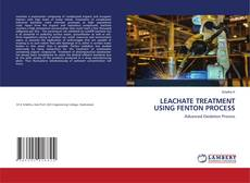 Bookcover of LEACHATE TREATMENT USING FENTON PROCESS