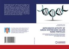 Обложка ANTICANCER ACTIVITY OF GREEN SYNTHESIZED SILVER NANO PARTICLES