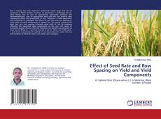 Bookcover of Effect of Seed Rate and Row Spacing on Yield and Yield Components