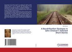 A Baudrillardian Dystopia in John Cheever's Selected Short Stories的封面