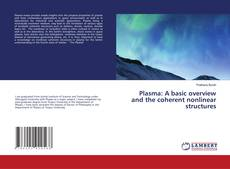 Couverture de Plasma: A basic overview and the coherent nonlinear structures