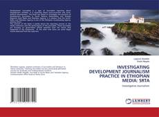 Capa do livro de INVESTIGATING DEVELOPMENT JOURNALISM PRACTICE IN ETHIOPIAN MEDIA: SRTA