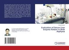Evaluation of Serum Liver Enzyme Pattern in Birth Asphyxia kitap kapağı