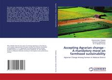 Bookcover of Accepting Agrarian change - A mandatory move on farmhood sustainability