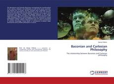 Bookcover of Baconian and Cartesian Philosophy