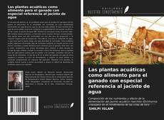 Portada del libro de Las plantas acuáticas como alimento para el ganado con especial referencia al jacinto de agua