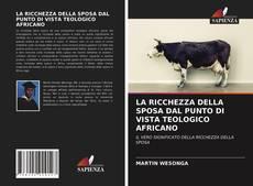 Bookcover of LA RICCHEZZA DELLA SPOSA DAL PUNTO DI VISTA TEOLOGICO AFRICANO