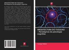 Buchcover von ARQUITECTURA DO TUGULHO - Paradigmas da psicologia cognitiva
