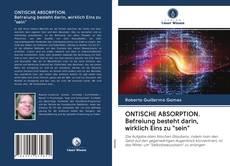 """Bookcover of ONTISCHE ABSORPTION. Befreiung besteht darin, wirklich Eins zu """"sein"""""""