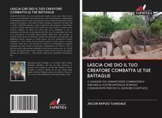 Обложка LASCIA CHE DIO IL TUO CREATORE COMBATTA LE TUE BATTAGLIE