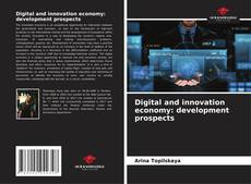 Bookcover of Digital and innovation economy: development prospects