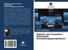 Bookcover of Digitale und innovative Wirtschaft: Entwicklungsperspektiven