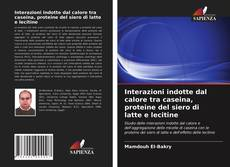 Bookcover of Interazioni indotte dal calore tra caseina, proteine del siero di latte e lecitine