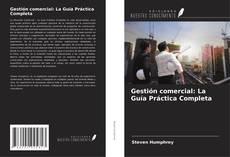 Portada del libro de Gestión comercial: La Guía Práctica Completa