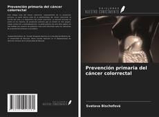 Couverture de Prevención primaria del cáncer colorrectal