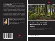 Bookcover of Recomposing Theatrical Methodologies in Public Schools
