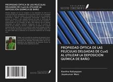 Bookcover of PROPIEDAD ÓPTICA DE LAS PELÍCULAS DELGADAS DE CuxS AL UTILIZAR LA DEPOSICIÓN QUÍMICA DE BAÑO