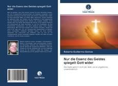 Bookcover of Nur die Essenz des Geistes spiegelt Gott wider