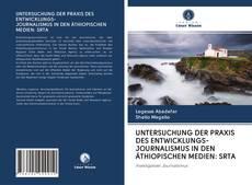 Copertina di UNTERSUCHUNG DER PRAXIS DES ENTWICKLUNGS- JOURNALISMUS IN DEN ÄTHIOPISCHEN MEDIEN: SRTA