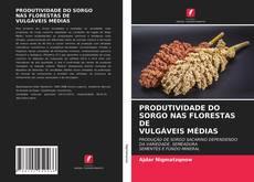 Copertina di PRODUTIVIDADE DO SORGO NAS FLORESTAS DEVULGÁVEIS MÉDIAS