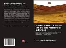 Bookcover of Études Antimicrobiennes Des Plantes Médicinales Indiennes