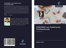 Bookcover of TOEKOMST van Pediatrische Tandheelkunde