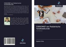 Portada del libro de TOEKOMST van Pediatrische Tandheelkunde