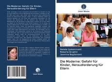 Bookcover of Die Moderne: Gefahr für Kinder, Herausforderung für Eltern