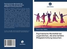 Bookcover of Psychiatrische Morbidität bei Jugendlichen, die eine tertiäre Pflegeeinrichtung besuchen