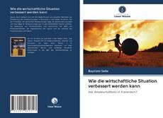 Bookcover of Wie die wirtschaftliche Situation verbessert werden kann