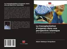 Bookcover of La transplantation d'organes dans une perspective islamique