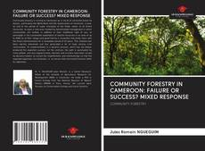 COMMUNITY FORESTRY IN CAMEROON: FAILURE OR SUCCESS? MIXED RESPONSE kitap kapağı