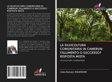 Обложка LA SILVICOLTURA COMUNITARIA IN CAMERUN: FALLIMENTO O SUCCESSO? RISPOSTA MISTA
