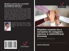 Buchcover von Wspólne uczenie się a narzędzie do osiągania sukcesu w administracji biurowej