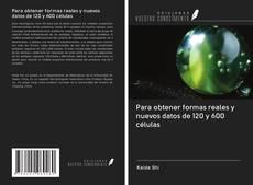 Portada del libro de Para obtener formas reales y nuevos datos de 120 y 600 células