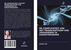 Обложка DE COMPLEXITEIT VAN HET TRANSCRIPTOOM VAN ZOOGDIEREN TE KARAKTERISEREN