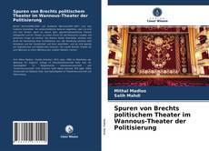 Bookcover of Spuren von Brechts politischem Theater im Wannous-Theater der Politisierung