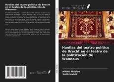 Bookcover of Huellas del teatro político de Brecht en el teatro de la politización de Wannous
