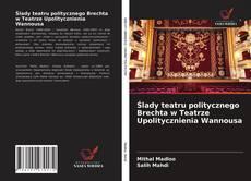 Bookcover of Ślady teatru politycznego Brechta w Teatrze Upolitycznienia Wannousa