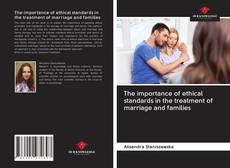 Couverture de The importance of ethical standards in the treatment of marriage and families