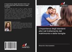 Обложка L'importanza degli standard etici nel trattamento del matrimonio e delle famiglie