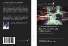 Capa do livro de La molécula de la vida - Digoxina Arqueológica Endosimbiótica