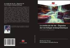 Обложка La molécule de vie - Digoxine de l'archétype endosymbiotique
