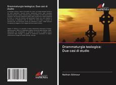 Copertina di Drammaturgia teologica: Due casi di studio
