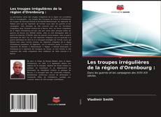 Couverture de Les troupes irrégulières de la région d'Orenbourg :