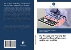 Bookcover of Die Analyse und Prüfung der schwachen Formeffizienz des serbischen Marktes