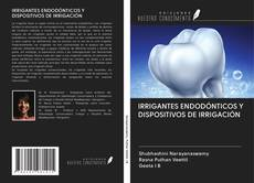 Buchcover von IRRIGANTES ENDODÓNTICOS Y DISPOSITIVOS DE IRRIGACIÓN